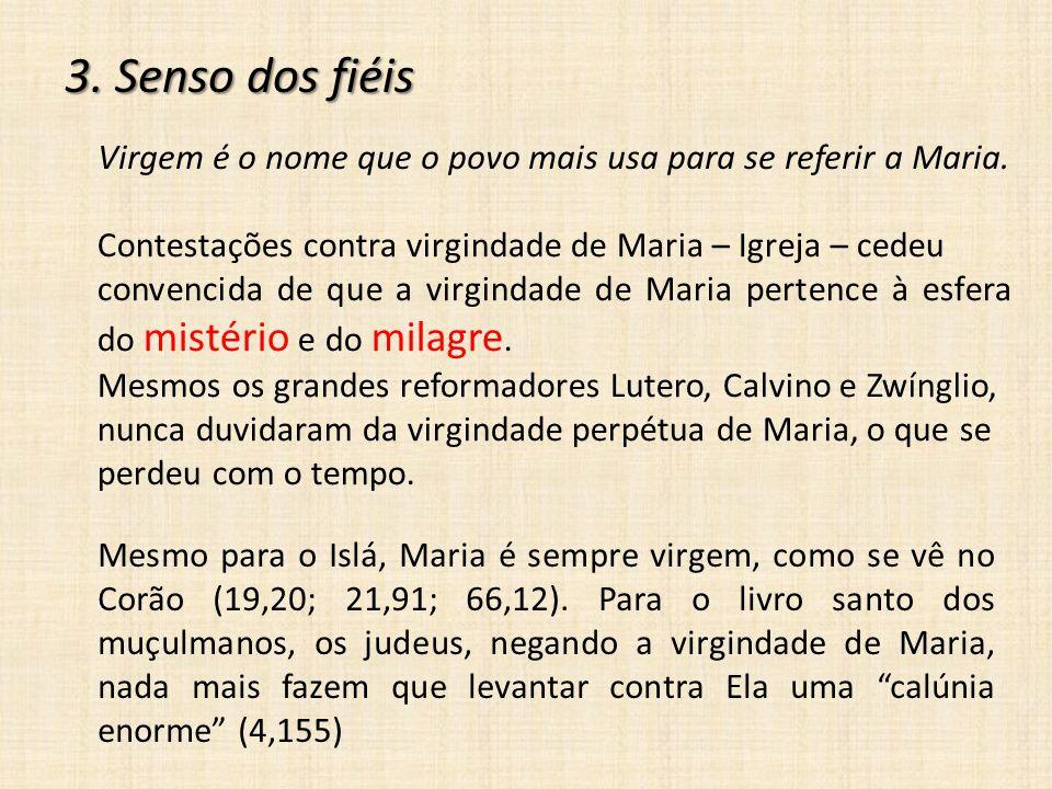 3. Senso dos fiéis Virgem é o nome que o povo mais usa para se referir a Maria. Contestações contra virgindade de Maria – Igreja – cedeu convencida de