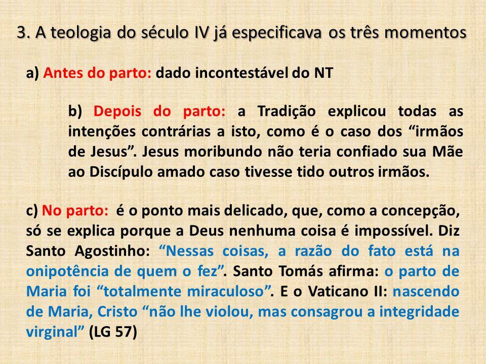 3. A teologia do século IV já especificava os três momentos a) Antes do parto: dado incontestável do NT b) Depois do parto: a Tradição explicou todas