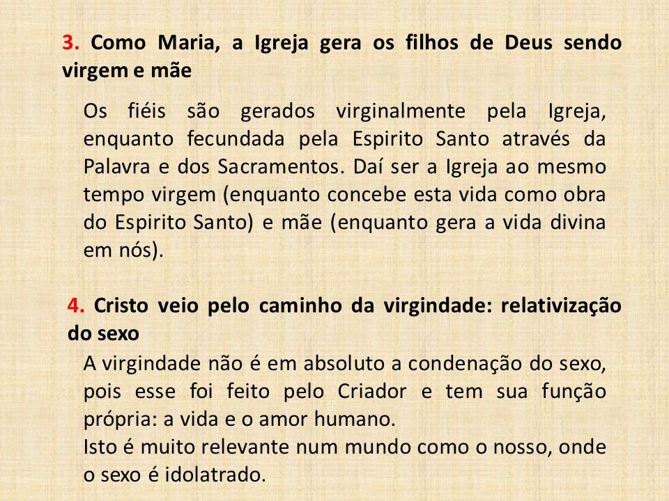 4. Cristo veio pelo caminho da virgindade: relativização do sexo A virgindade não é em absoluto a condenação do sexo, pois esse foi feito pelo Criador