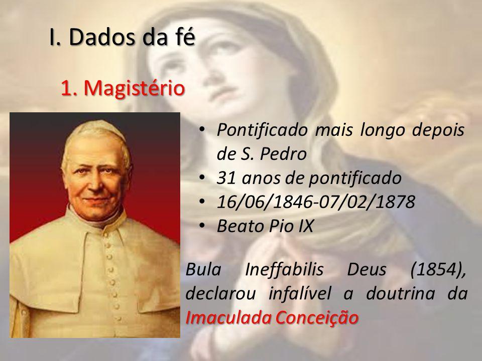I. Dados da fé 1. Magistério Imaculada Conceição Bula Ineffabilis Deus (1854), declarou infalível a doutrina da Imaculada Conceição Pontificado mais l