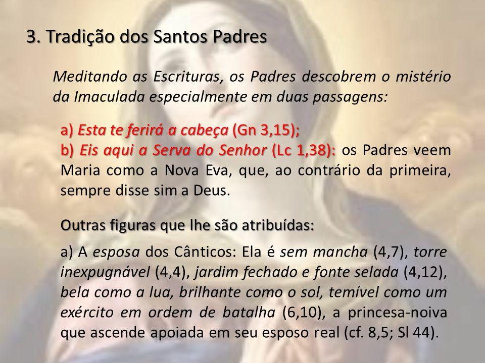 3. Tradição dos Santos Padres Meditando as Escrituras, os Padres descobrem o mistério da Imaculada especialmente em duas passagens: a) Esta te ferirá
