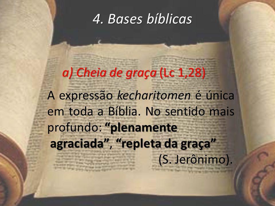 """4. Bases bíblicas a) Cheia de graça (Lc 1,28) a) Cheia de graça (Lc 1,28) """"plenamente A expressão kecharitomen é única em toda a Bíblia. No sentido ma"""