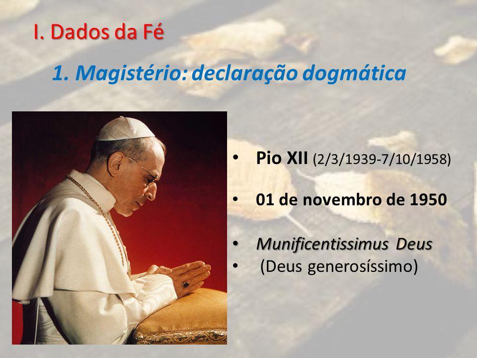 I. Dados da Fé 1. Magistério: declaração dogmática Pio XII (2/3/1939-7/10/1958) 01 de novembro de 1950 Munificentissimus Deus Munificentissimus Deus (