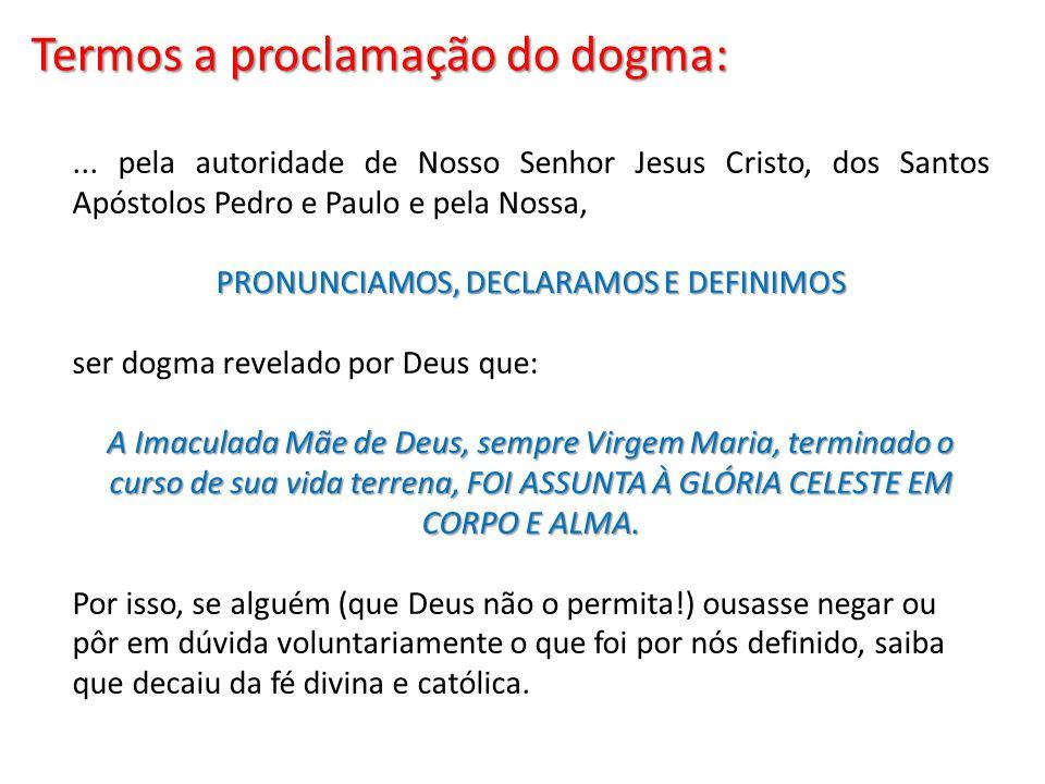 ... pela autoridade de Nosso Senhor Jesus Cristo, dos Santos Apóstolos Pedro e Paulo e pela Nossa, PRONUNCIAMOS, DECLARAMOS E DEFINIMOS ser dogma reve