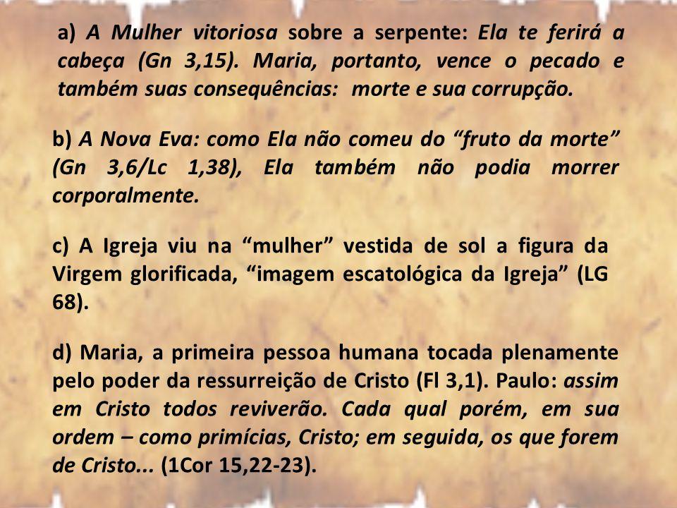 a) A Mulher vitoriosa sobre a serpente: Ela te ferirá a cabeça (Gn 3,15). Maria, portanto, vence o pecado e também suas consequências: morte e sua cor