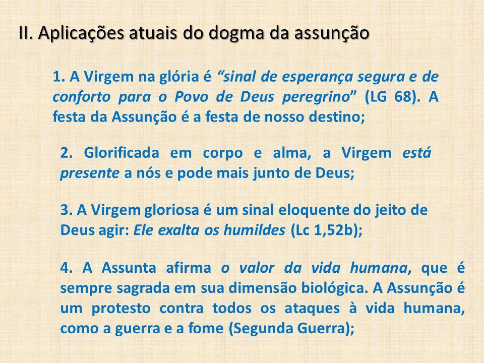 """II. Aplicações atuais do dogma da assunção 1. A Virgem na glória é """"sinal de esperança segura e de conforto para o Povo de Deus peregrino"""" (LG 68). A"""