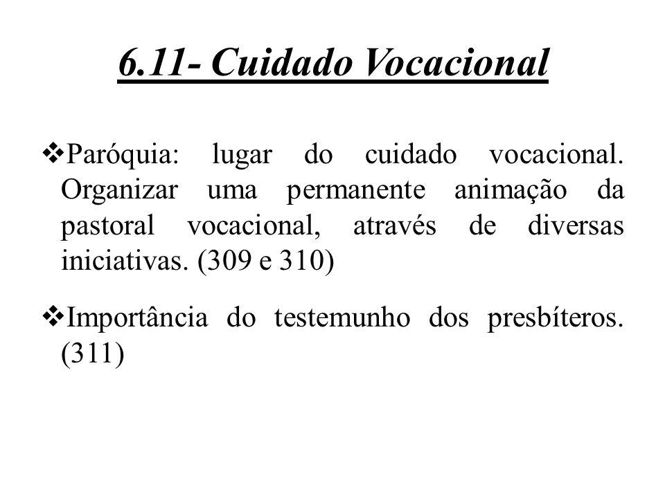 6.11- Cuidado Vocacional  Paróquia: lugar do cuidado vocacional. Organizar uma permanente animação da pastoral vocacional, através de diversas inicia