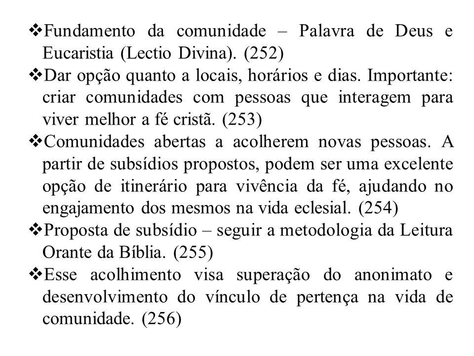  Fundamento da comunidade – Palavra de Deus e Eucaristia (Lectio Divina). (252)  Dar opção quanto a locais, horários e dias. Importante: criar comun
