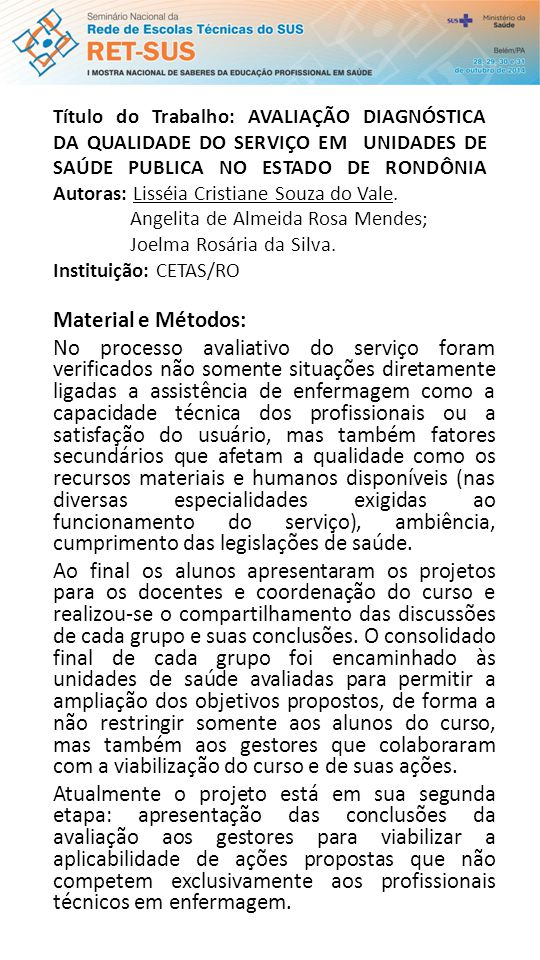 Título do Trabalho: AVALIAÇÃO DIAGNÓSTICA DA QUALIDADE DO SERVIÇO EM UNIDADES DE SAÚDE PUBLICA NO ESTADO DE RONDÔNIA Autoras: Lisséia Cristiane Souza do Vale.