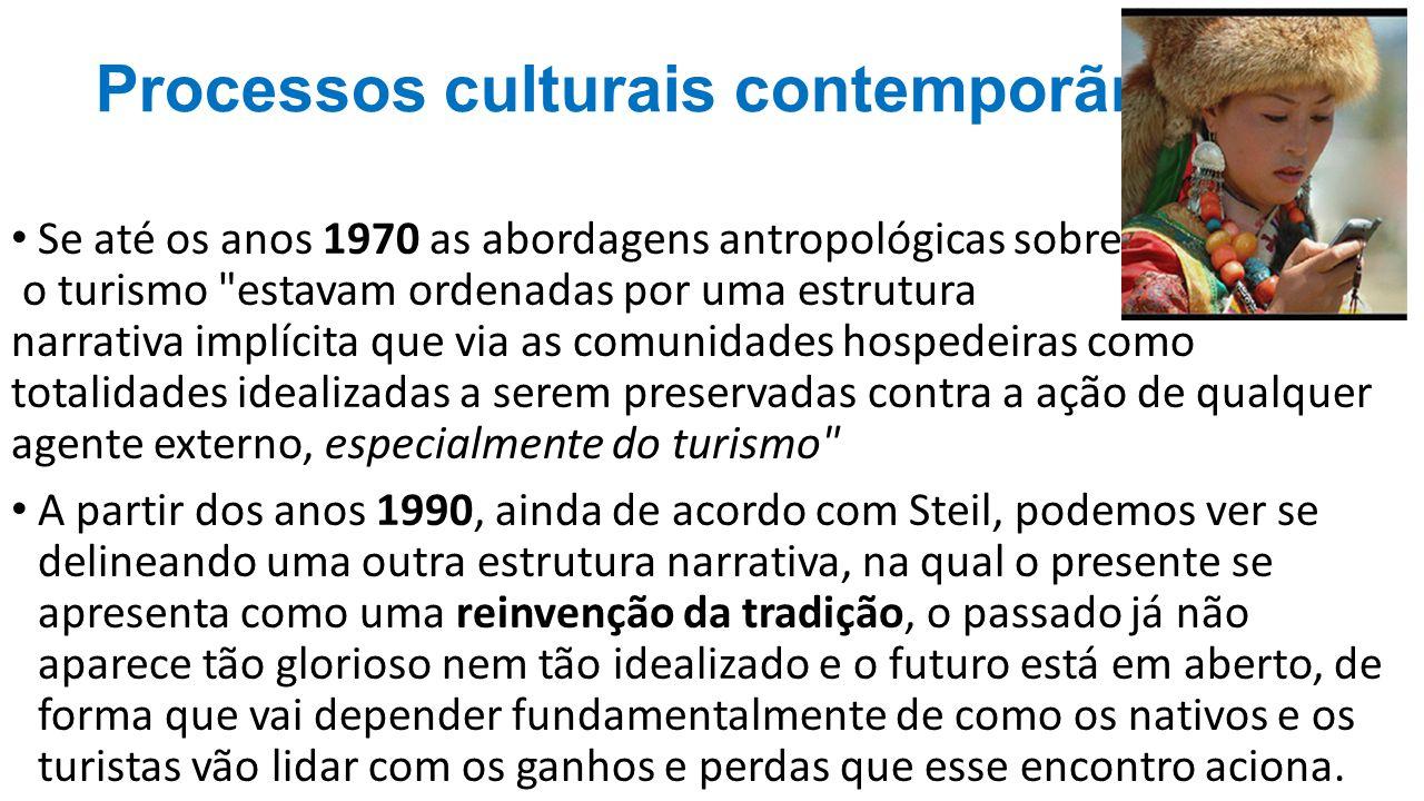 Processos culturais contemporãneos Se até os anos 1970 as abordagens antropológicas sobre o turismo