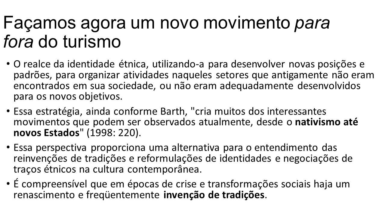 Façamos agora um novo movimento para fora do turismo O realce da identidade étnica, utilizando-a para desenvolver novas posições e padrões, para organ