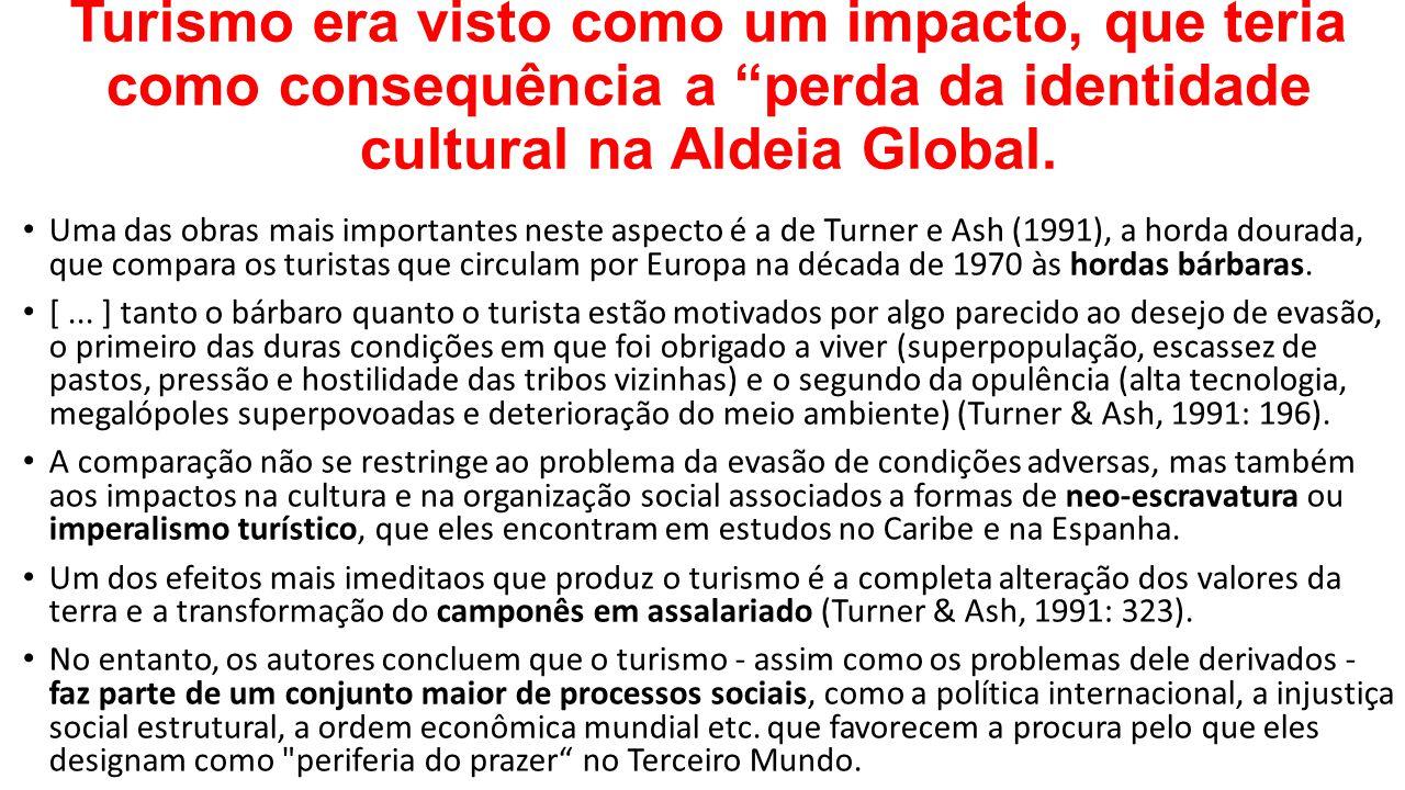 """Turismo era visto como um impacto, que teria como consequência a """"perda da identidade cultural na Aldeia Global. Uma das obras mais importantes neste"""