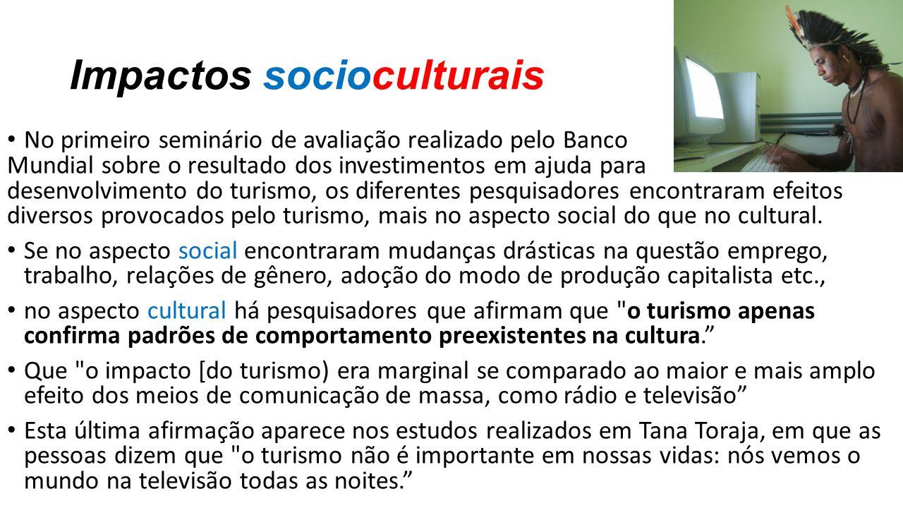 Impactos socioculturais No primeiro seminário de avaliação realizado pelo Banco Mundial sobre o resultado dos investimentos em ajuda para desenvolvime