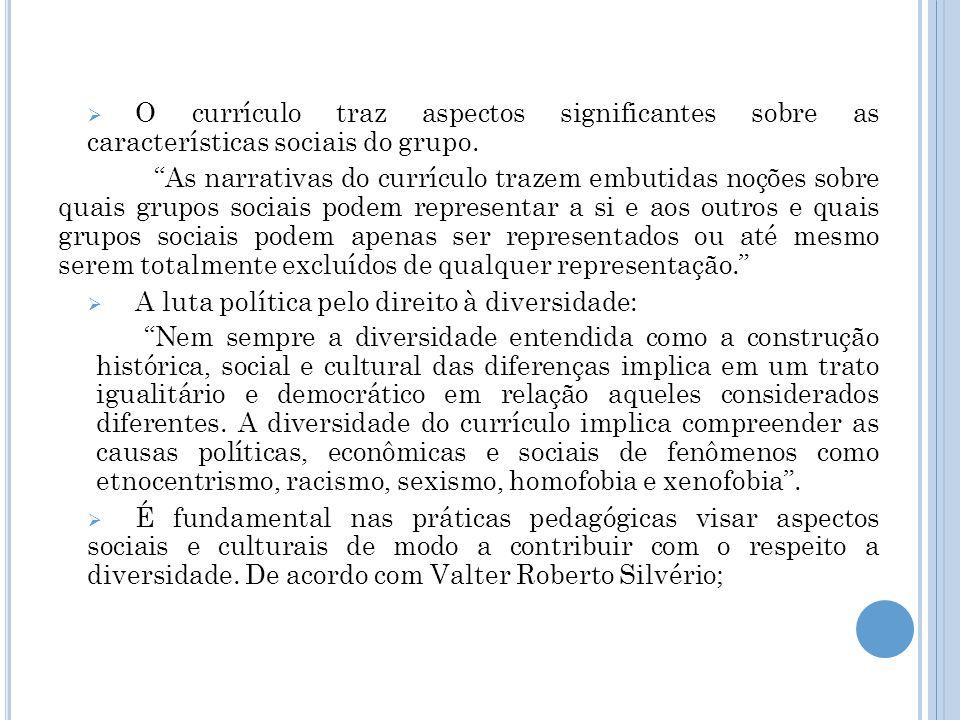 """ O currículo traz aspectos significantes sobre as características sociais do grupo. """"As narrativas do currículo trazem embutidas noções sobre quais g"""