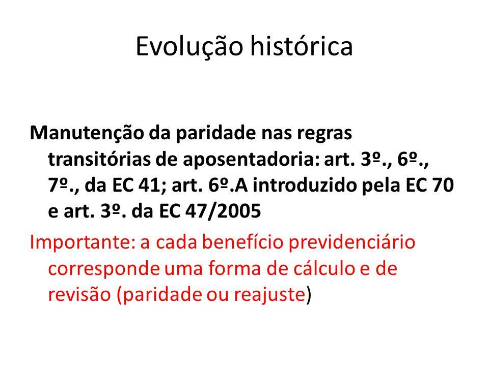 Evolução histórica Manutenção da paridade nas regras transitórias de aposentadoria: art.
