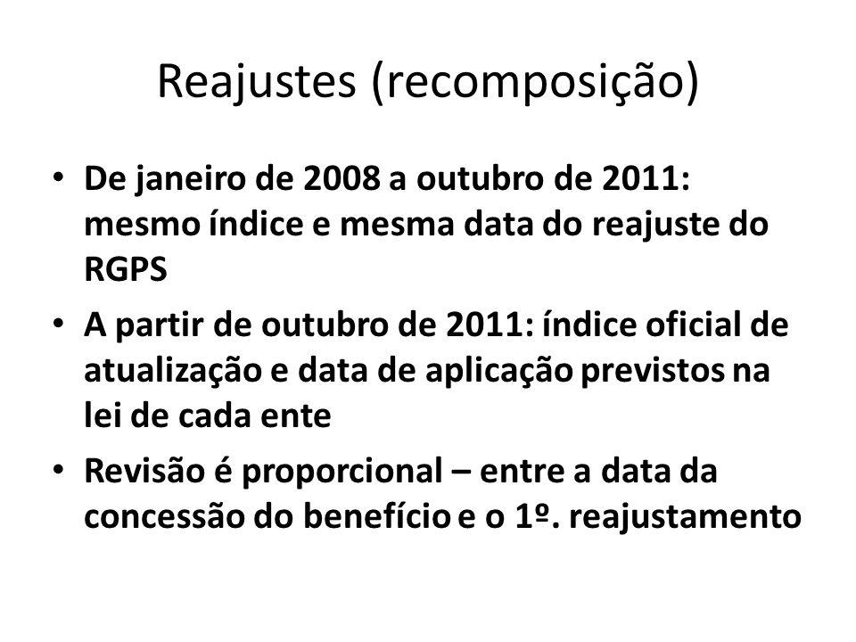 Reajustes (recomposição) De janeiro de 2008 a outubro de 2011: mesmo índice e mesma data do reajuste do RGPS A partir de outubro de 2011: índice oficial de atualização e data de aplicação previstos na lei de cada ente Revisão é proporcional – entre a data da concessão do benefício e o 1º.
