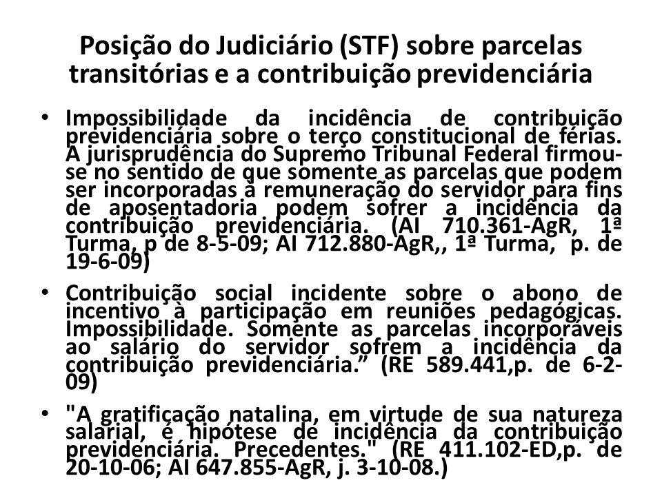 Posição do Judiciário (STF) sobre parcelas transitórias e a contribuição previdenciária Impossibilidade da incidência de contribuição previdenciária sobre o terço constitucional de férias.