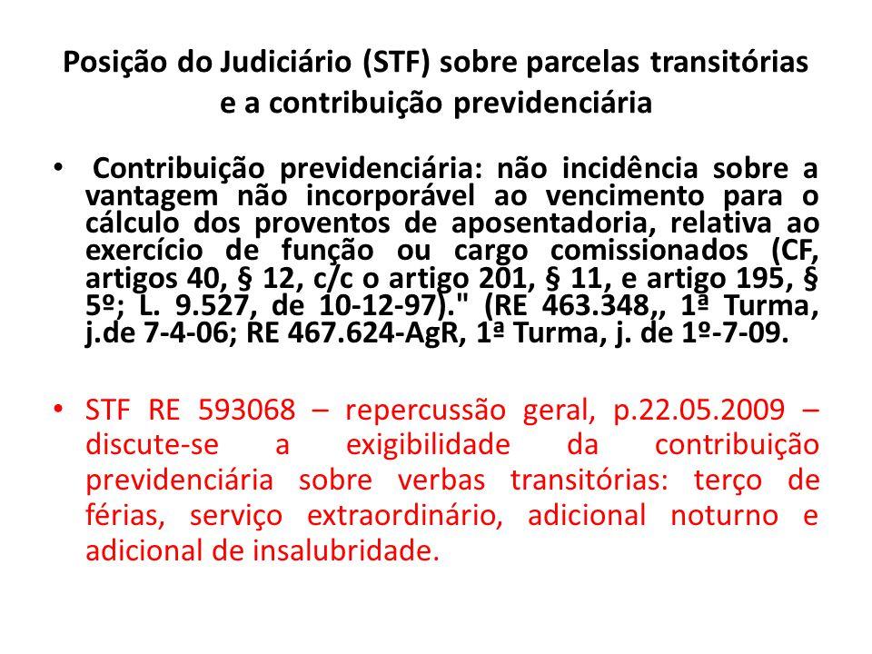 Posição do Judiciário (STF) sobre parcelas transitórias e a contribuição previdenciária Contribuição previdenciária: não incidência sobre a vantagem não incorporável ao vencimento para o cálculo dos proventos de aposentadoria, relativa ao exercício de função ou cargo comissionados (CF, artigos 40, § 12, c/c o artigo 201, § 11, e artigo 195, § 5º; L.