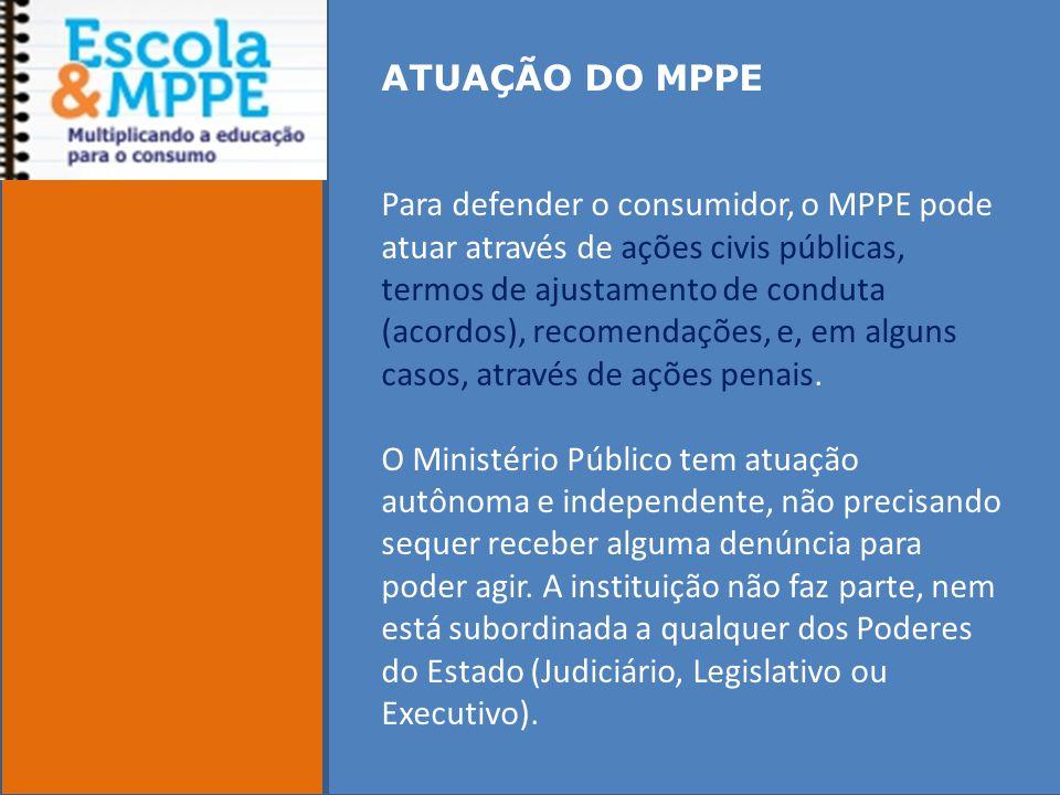 ATUAÇÃO DO MPPE Para defender o consumidor, o MPPE pode atuar através de ações civis públicas, termos de ajustamento de conduta (acordos), recomendações, e, em alguns casos, através de ações penais.