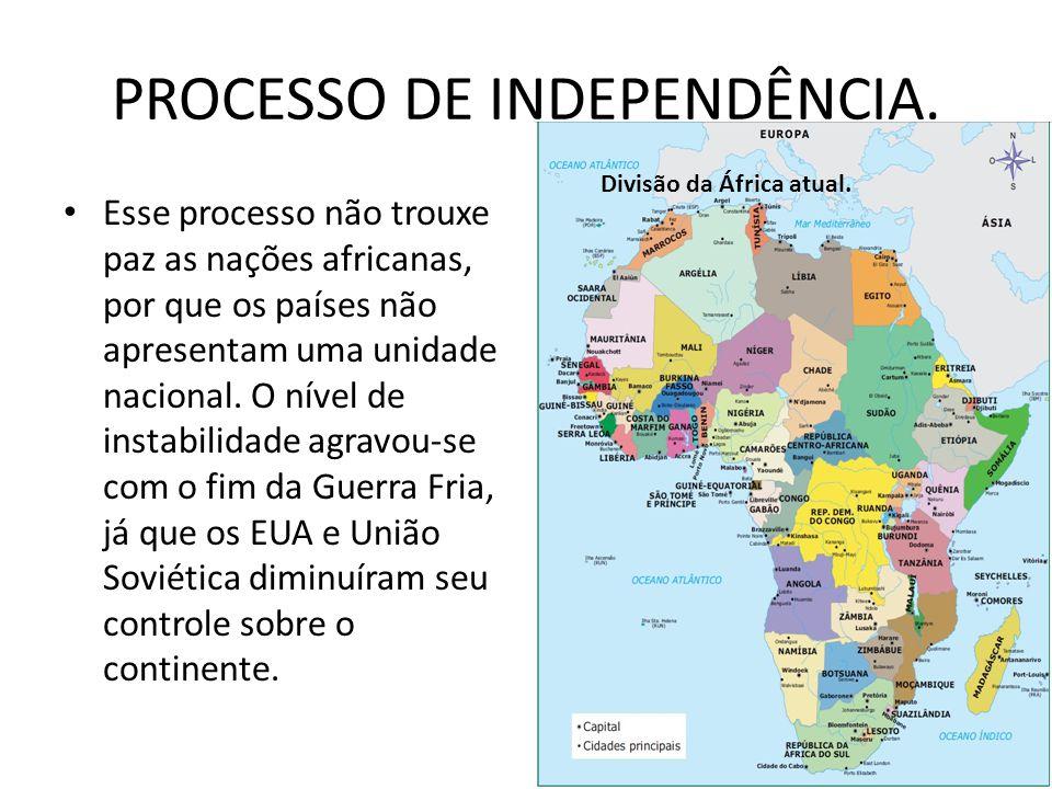PROCESSO DE INDEPENDÊNCIA. Esse processo não trouxe paz as nações africanas, por que os países não apresentam uma unidade nacional. O nível de instabi
