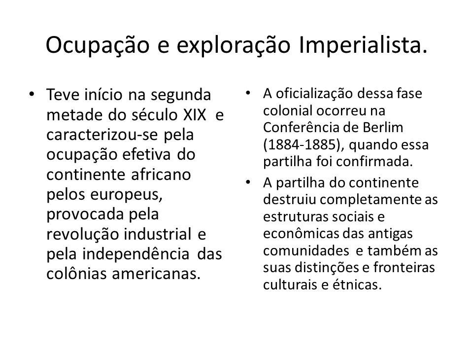Ocupação e exploração Imperialista. Teve início na segunda metade do século XIX e caracterizou-se pela ocupação efetiva do continente africano pelos e