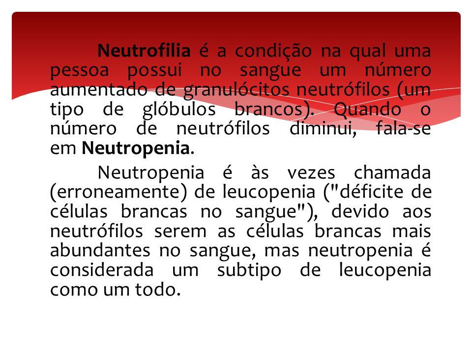 Neutrofilia é a condição na qual uma pessoa possui no sangue um número aumentado de granulócitos neutrófilos (um tipo de glóbulos brancos). Quando o n