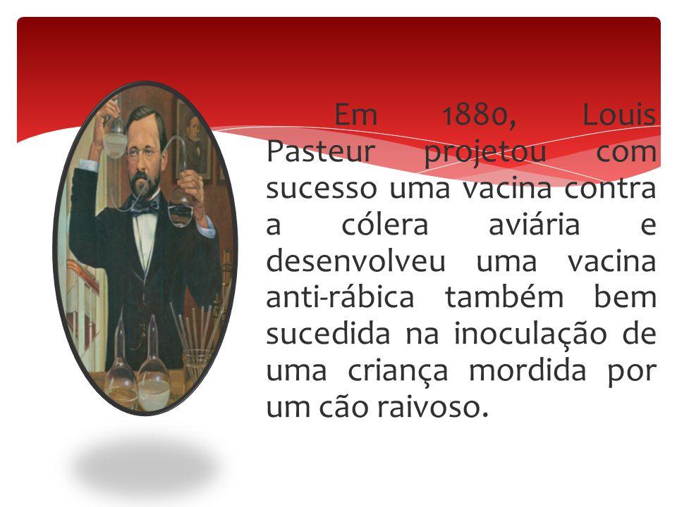 Em 1880, Louis Pasteur projetou com sucesso uma vacina contra a cólera aviária e desenvolveu uma vacina anti-rábica também bem sucedida na inoculação