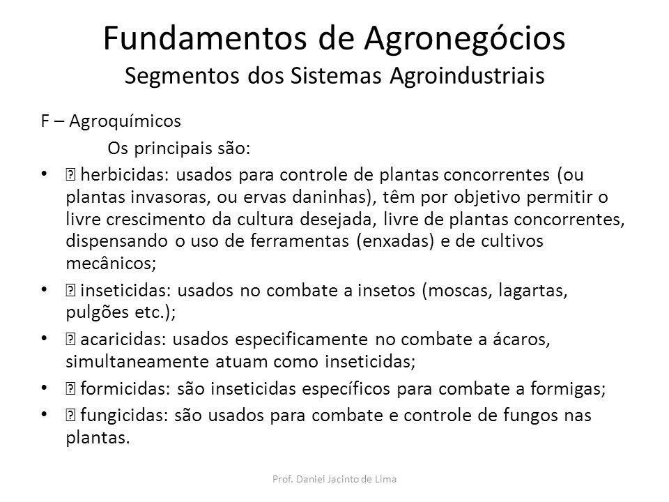 Fundamentos de Agronegócios Segmentos dos Sistemas Agroindustriais F – Agroquímicos Os principais são: • herbicidas: usados para controle de plantas c