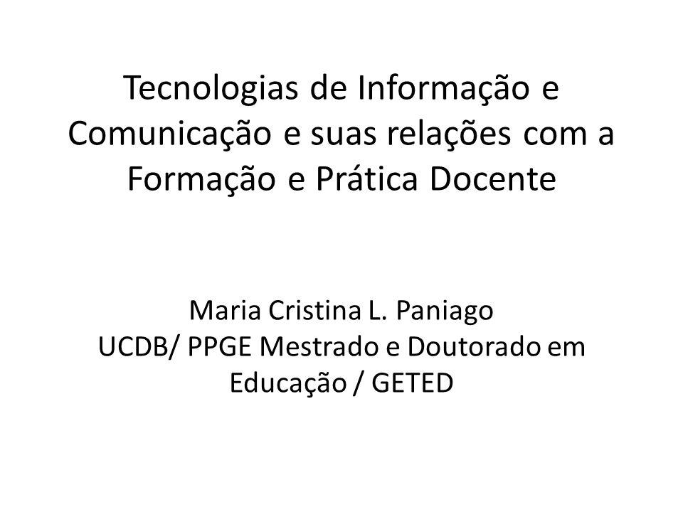 Tecnologias de Informação e Comunicação e suas relações com a Formação e Prática Docente Maria Cristina L. Paniago UCDB/ PPGE Mestrado e Doutorado em