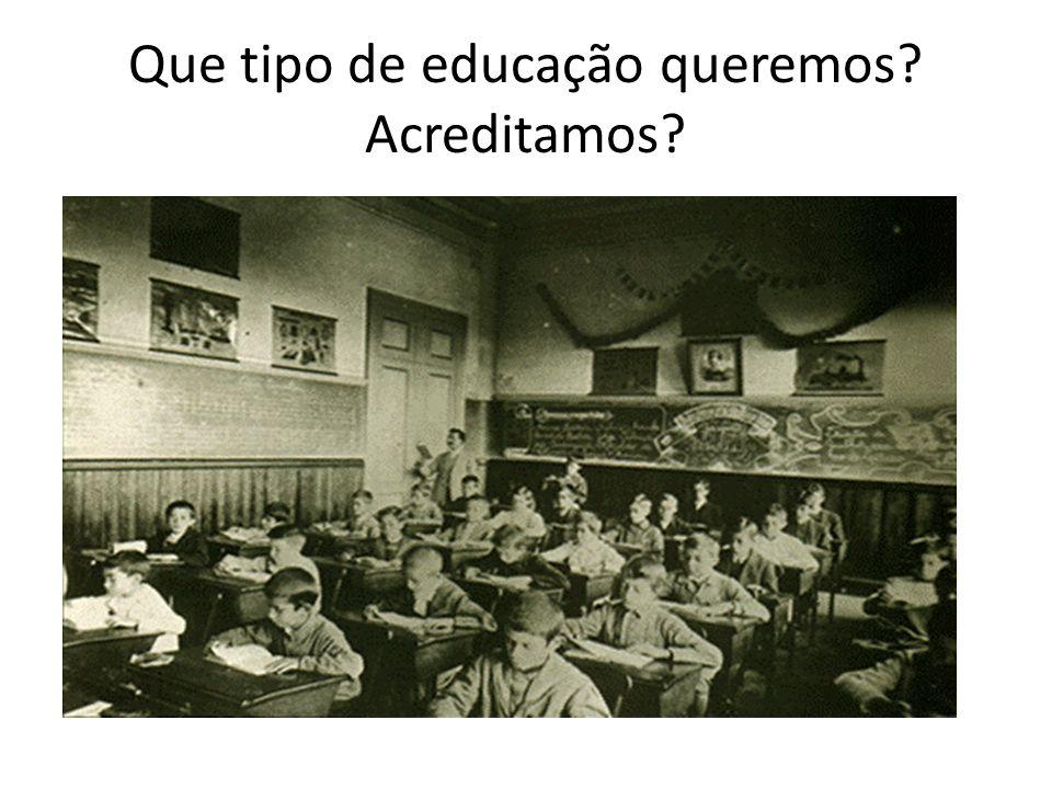 Que tipo de educação queremos? Acreditamos?