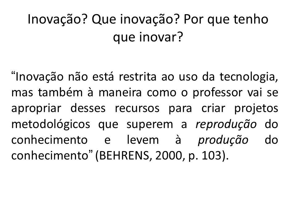 """Inovação? Que inovação? Por que tenho que inovar? """"Inovação não está restrita ao uso da tecnologia, mas também à maneira como o professor vai se aprop"""