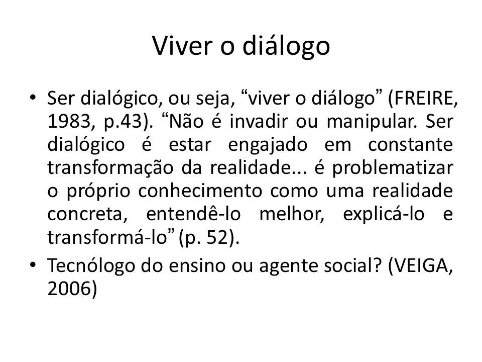 """Viver o diálogo Ser dialógico, ou seja, """"viver o diálogo"""" (FREIRE, 1983, p.43). """"Não é invadir ou manipular. Ser dialógico é estar engajado em constan"""