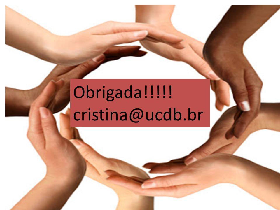Obrigada!!!!! cristina@ucdb.br