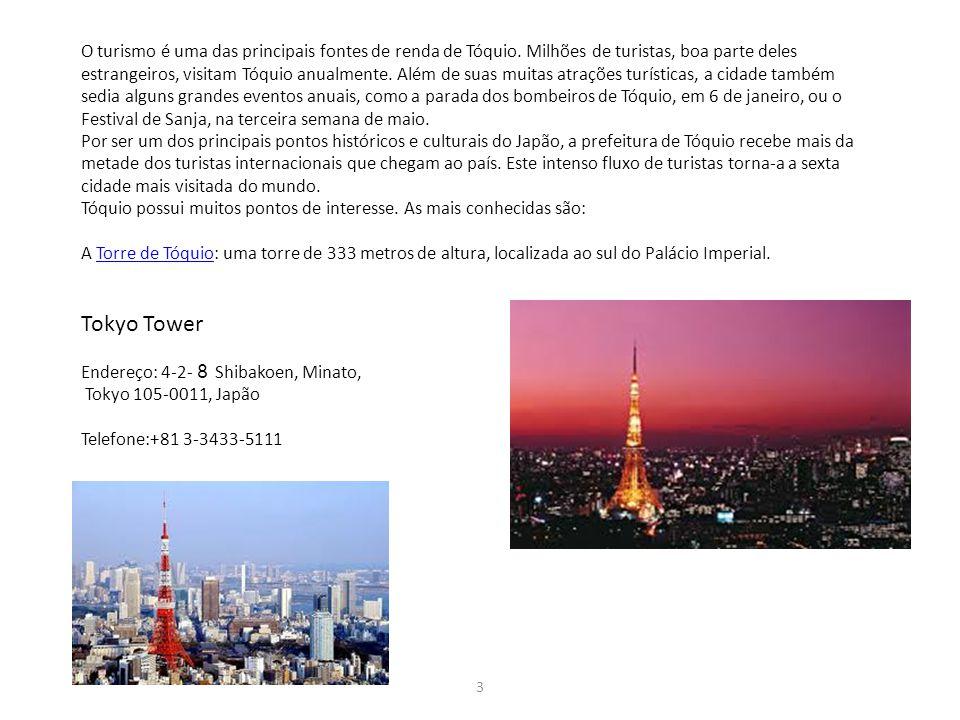 3 O turismo é uma das principais fontes de renda de Tóquio. Milhões de turistas, boa parte deles estrangeiros, visitam Tóquio anualmente. Além de suas