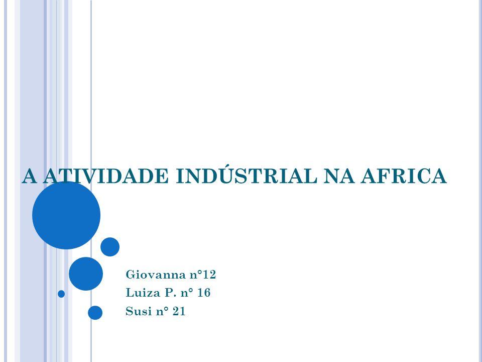ATIVIDADE INDUSTRIAL NA ÁFRICA A indústria teve início na segunda metade do séc.