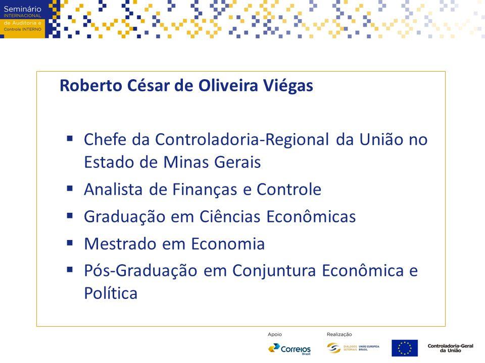 Roberto César de Oliveira Viégas  Chefe da Controladoria-Regional da União no Estado de Minas Gerais  Analista de Finanças e Controle  Graduação em