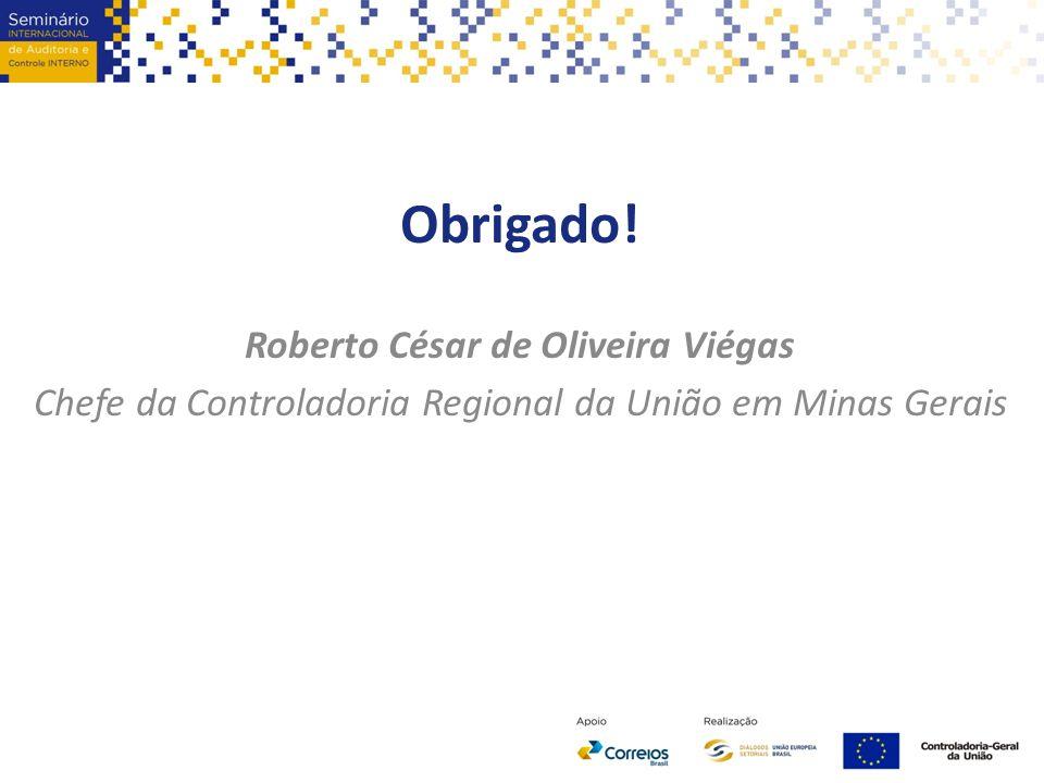 Obrigado! Roberto César de Oliveira Viégas Chefe da Controladoria Regional da União em Minas Gerais