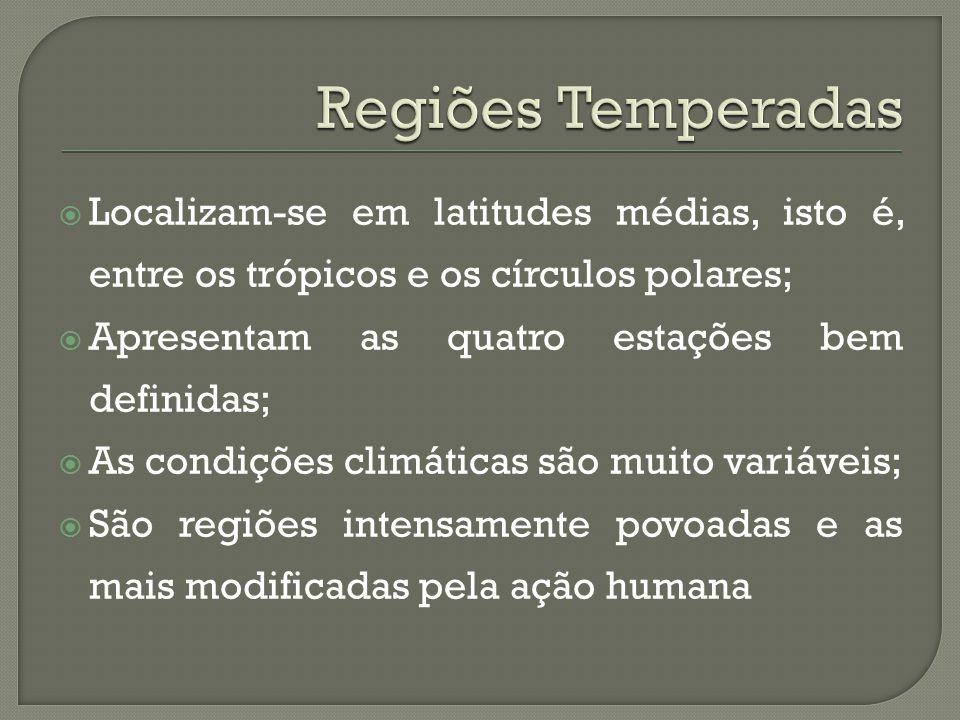  Localizam-se em latitudes médias, isto é, entre os trópicos e os círculos polares;  Apresentam as quatro estações bem definidas;  As condições cli