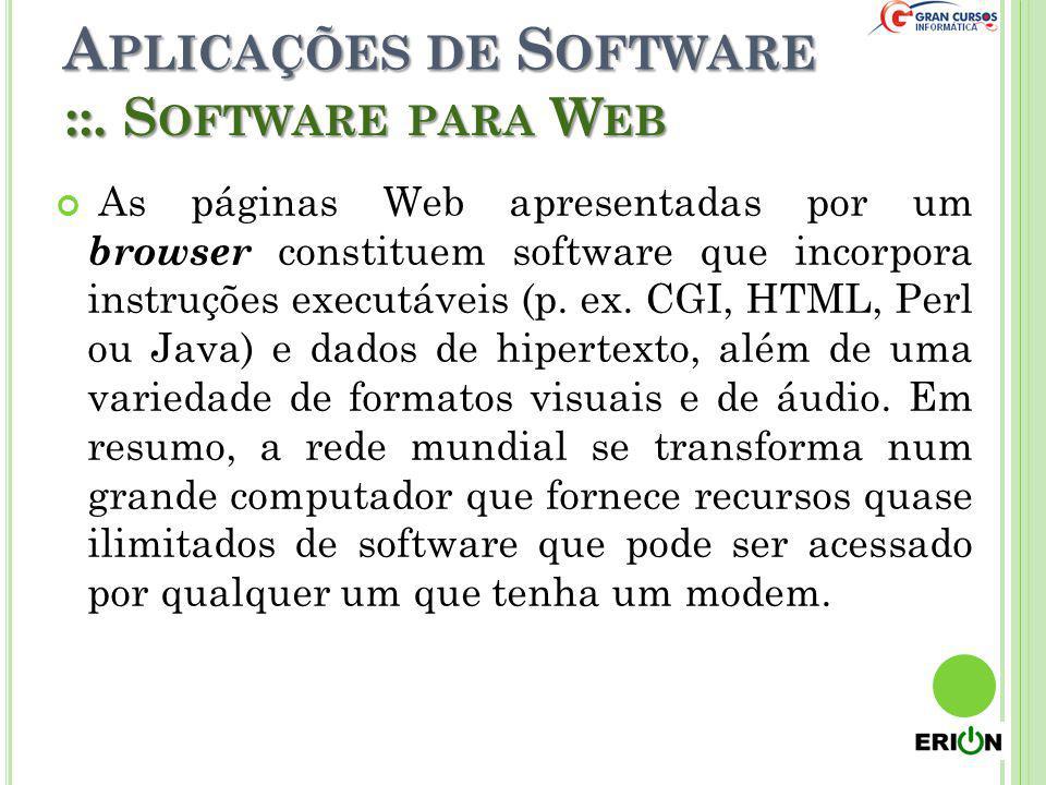 A PLICAÇÕES DE S OFTWARE As páginas Web apresentadas por um browser constituem software que incorpora instruções executáveis (p. ex. CGI, HTML, Perl o