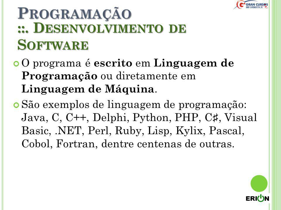 P ROGRAMAÇÃO O programa é escrito em Linguagem de Programação ou diretamente em Linguagem de Máquina. São exemplos de linguagem de programação: Java,