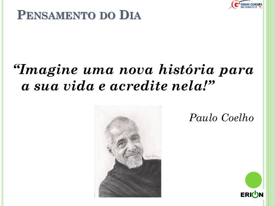 """P ENSAMENTO DO D IA """"Imagine uma nova história para a sua vida e acredite nela!"""" Paulo Coelho"""