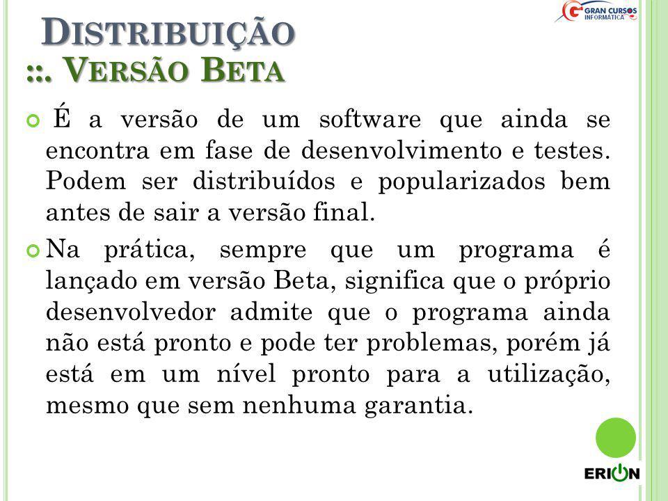 D ISTRIBUIÇÃO ::. V ERSÃO B ETA É a versão de um software que ainda se encontra em fase de desenvolvimento e testes. Podem ser distribuídos e populari