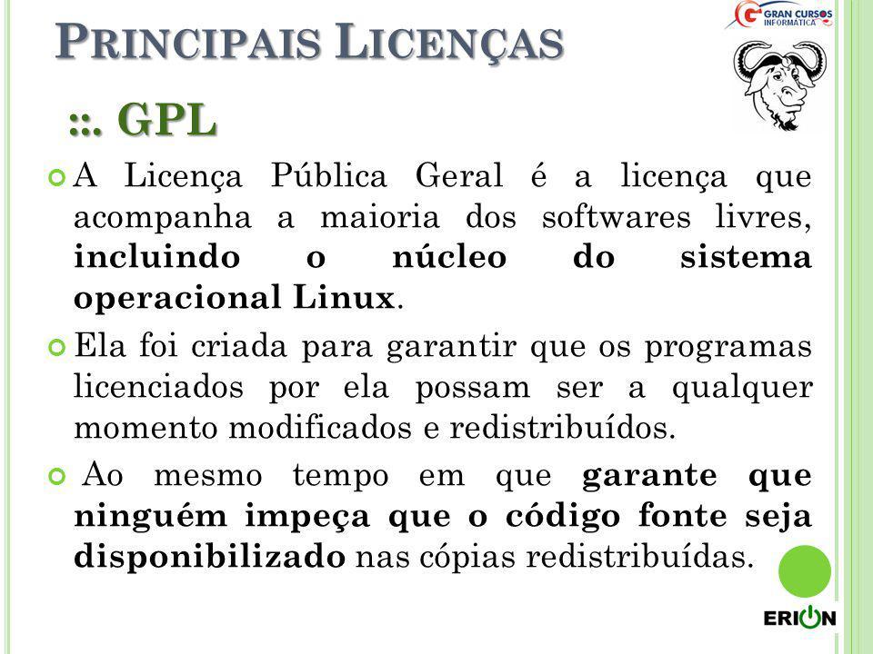 P RINCIPAIS L ICENÇAS ::. GPL A Licença Pública Geral é a licença que acompanha a maioria dos softwares livres, incluindo o núcleo do sistema operacio