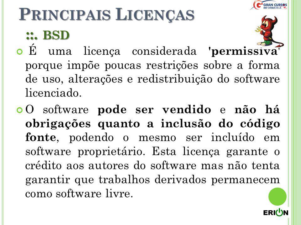 P RINCIPAIS L ICENÇAS ::. BSD É uma licença considerada 'permissiva ' porque impõe poucas restrições sobre a forma de uso, alterações e redistribuição