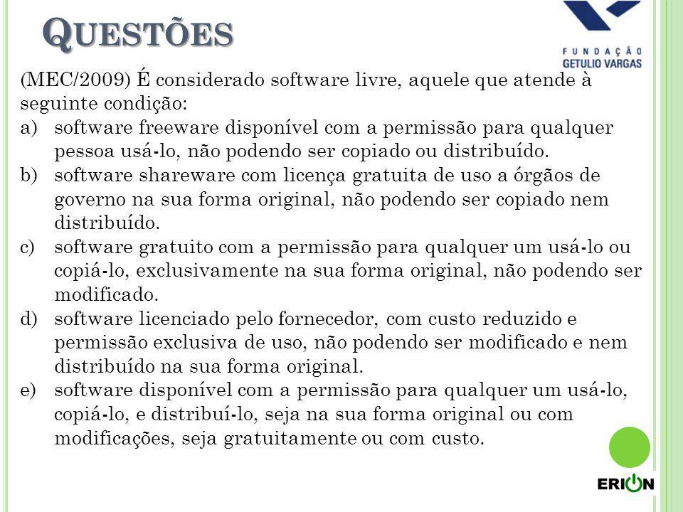 Q UESTÕES (MEC/2009) É considerado software livre, aquele que atende à seguinte condição: a)software freeware disponível com a permissão para qualquer
