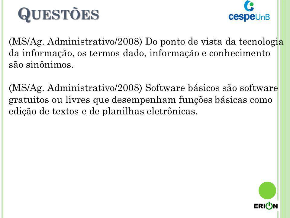 Q UESTÕES (MS/Ag. Administrativo/2008) Do ponto de vista da tecnologia da informação, os termos dado, informação e conhecimento são sinônimos. (MS/Ag.