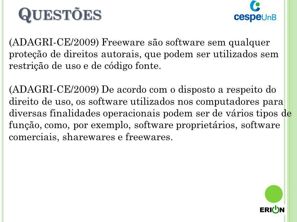 Q UESTÕES (ADAGRI-CE/2009) Freeware são software sem qualquer proteção de direitos autorais, que podem ser utilizados sem restrição de uso e de código