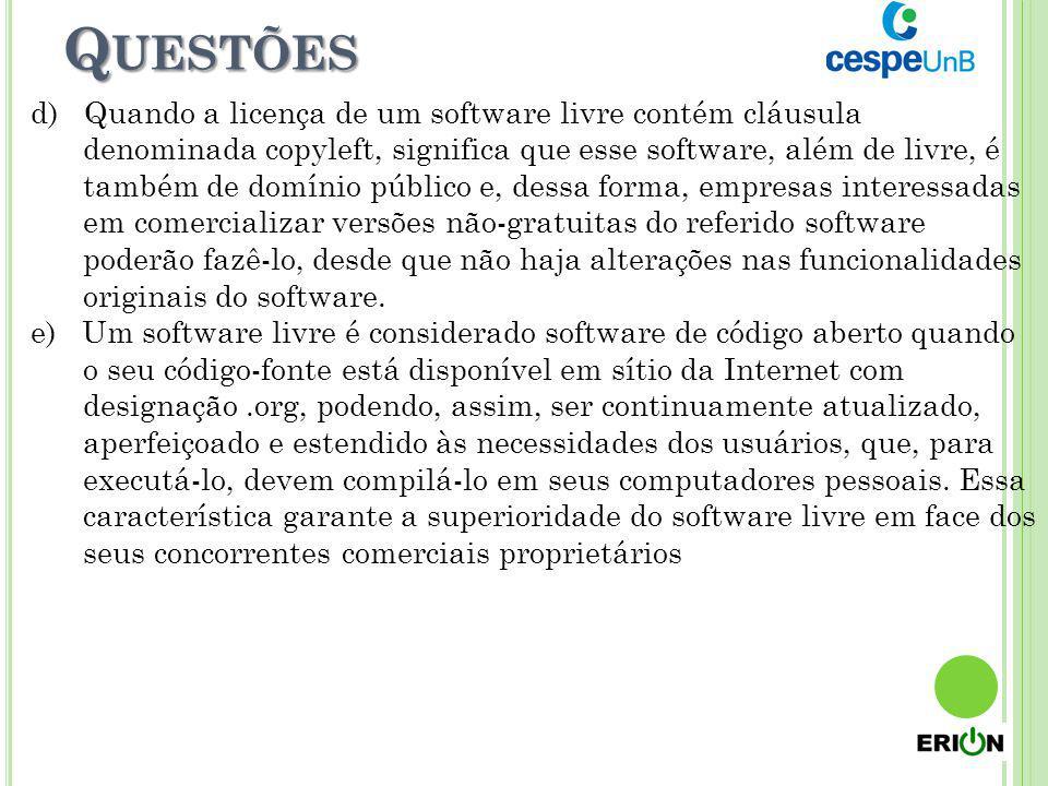 Q UESTÕES d) Quando a licença de um software livre contém cláusula denominada copyleft, significa que esse software, além de livre, é também de domíni