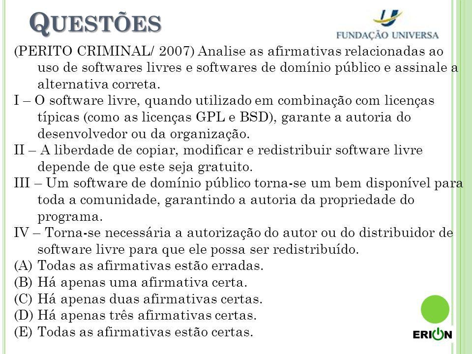 Q UESTÕES (PERITO CRIMINAL/ 2007) Analise as afirmativas relacionadas ao uso de softwares livres e softwares de domínio público e assinale a alternati
