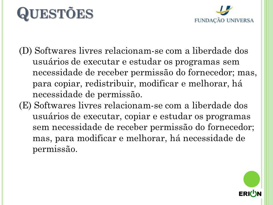 Q UESTÕES (D) Softwares livres relacionam-se com a liberdade dos usuários de executar e estudar os programas sem necessidade de receber permissão do f
